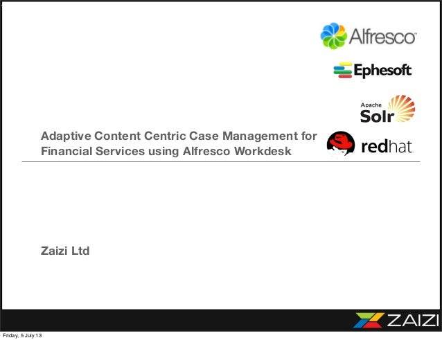 Adaptive Content Centric Case Management for Financial Services using Alfresco Workdesk – Process deals, loans, claims and...