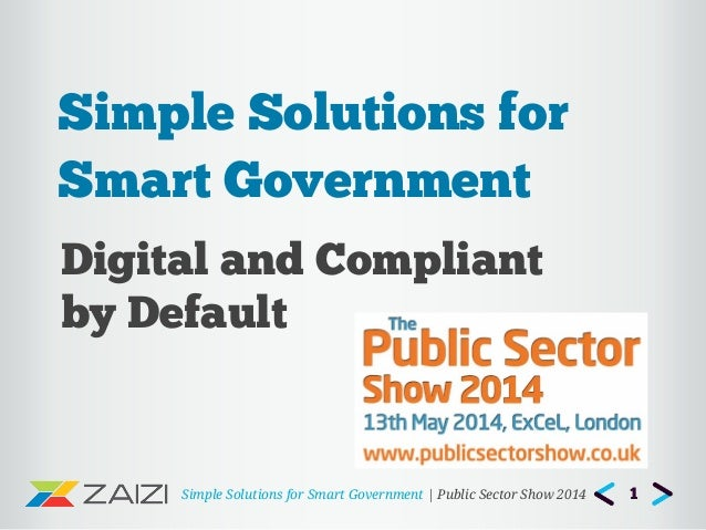 Simple Solutions for Smart Government | Public Sector Show 2014 Digital and Compliant by Default Simple Solutions for Smar...