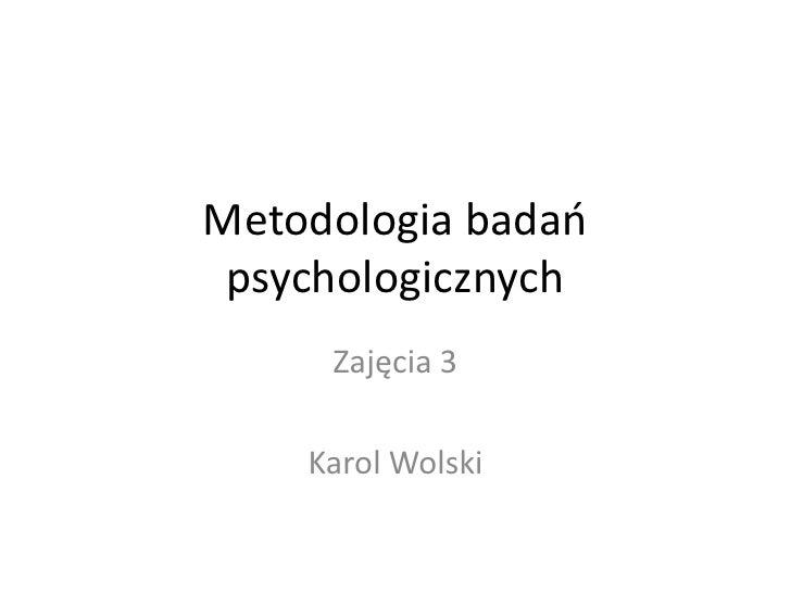 Metodologia badao psychologicznych     Zajęcia 3    Karol Wolski