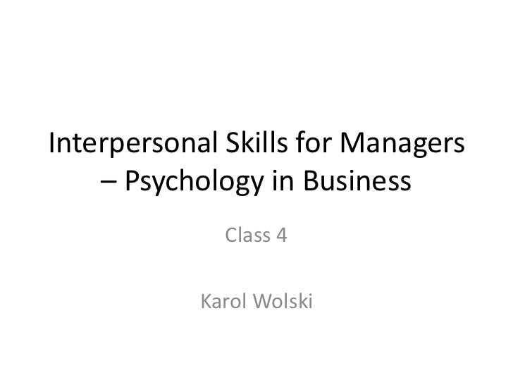 Interpersonal Skills for Managers    – Psychology in Business              Class 4            Karol Wolski