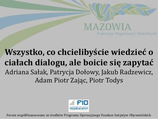Wszystko, co chcielibyście wiedzieć o ciałach dialogu, ale boicie się zapytać Adriana Sałak, Patrycja Dołowy, Jakub Radzew...