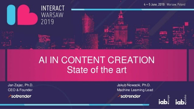 AI IN CONTENT CREATION State of the art Jan Zajac, Ph.D. CEO & Founder Jakub Nowacki, Ph.D. Machine Learning Lead