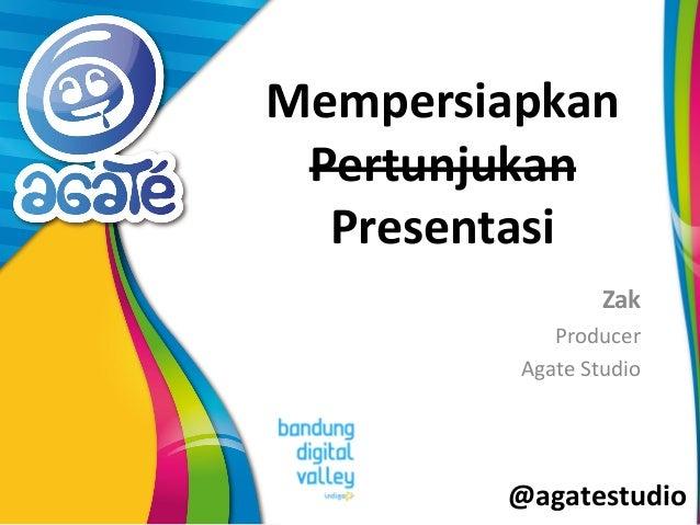 @agatestudio Mempersiapkan Pertunjukan Presentasi Zak Producer Agate Studio