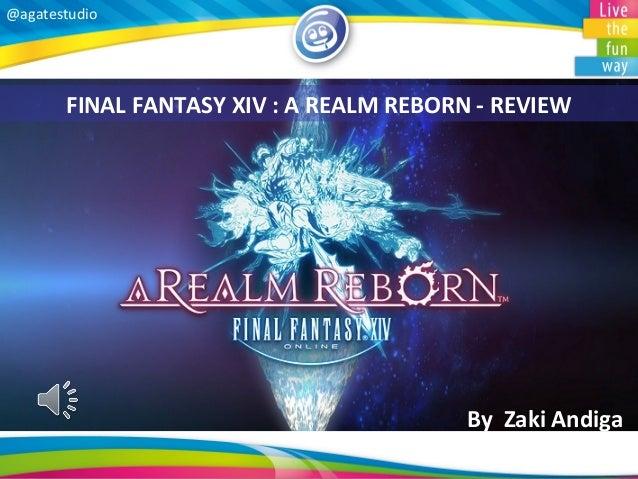 @agatestudio  FINAL FANTASY XIV : A REALM REBORN - REVIEW  By Zaki Andiga
