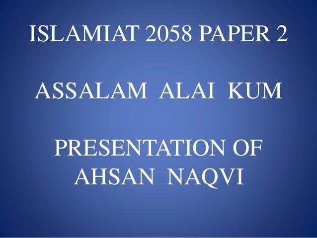 ISLAMIAT 2058 PAPER 2 ASSALAM ALAI KUM PRESENTATION OF AHSAN NAQVI
