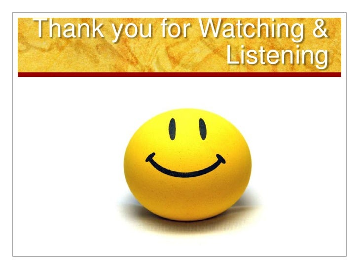 Thank you for Watching &         Listening <br />