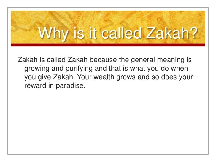 Why is it called Zakah?<br />Zakah is called Zakah because the general meaning is growing and purifying and that is what y...