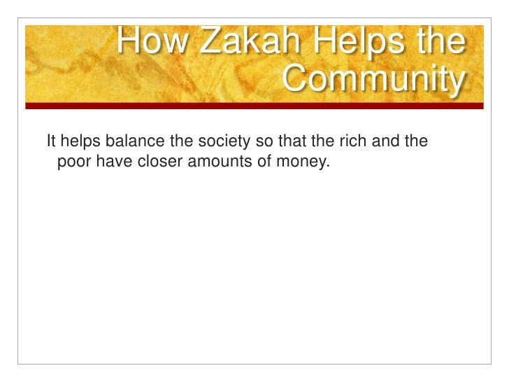 How Zakah Helps the Community<br /> It helps balance the society so that the rich and the poor have closer amounts of mone...