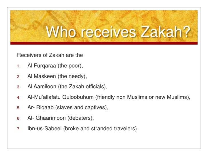 Who receives Zakah?<br />Receivers of Zakah are the<br />Al Furqaraa (the poor),<br />Al Maskeen (the needy),<br />Al Aami...