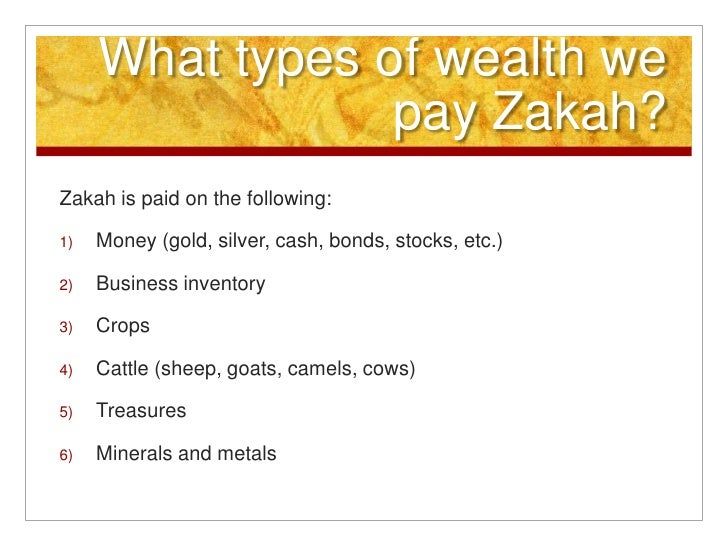What types of wealth we pay Zakah?<br />Zakah is paid on the following:<br />Money (gold, silver, cash, bonds, stocks, etc...