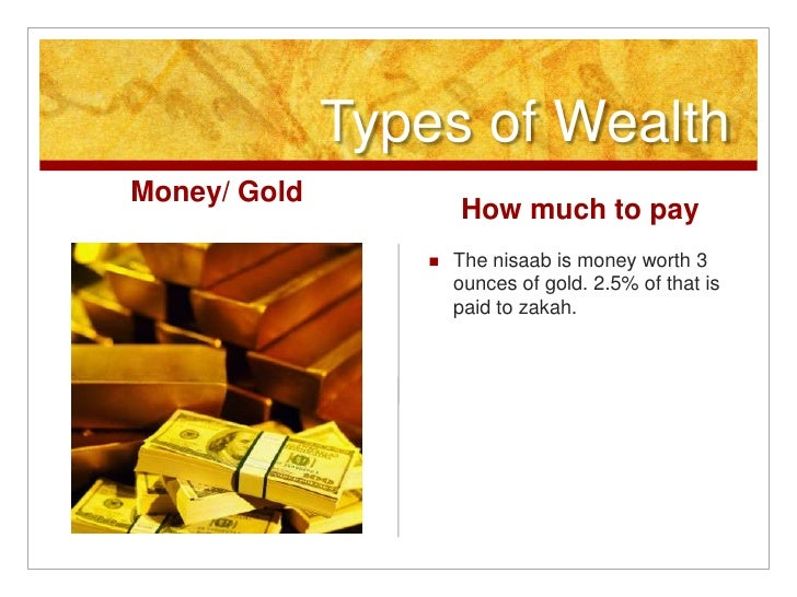 Types of Wealth<br />Money/ Gold<br />How much to pay<br />The nisaab is money worth 3 ounces of gold. 2.5% of that is pai...