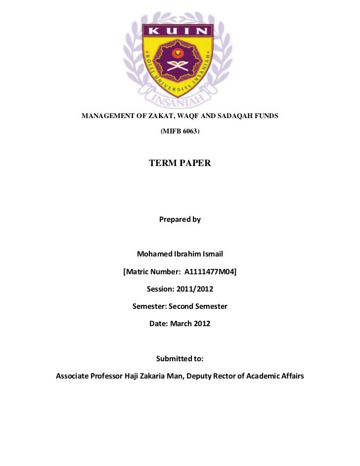 MANAGEMENT OF ZAKAT, WAQF AND SADAQAH FUNDS                             (MIFB 6063)                          TERM PAPER   ...