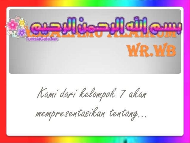 AssAlAmu'AlAikum Wr.Wb Kami dari kelompok 7 akan mempresentasikan tentang…
