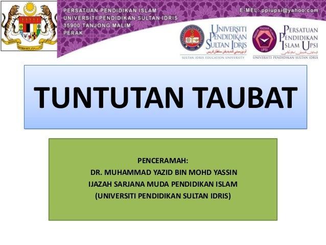 TUNTUTAN TAUBAT PENCERAMAH: DR. MUHAMMAD YAZID BIN MOHD YASSIN IJAZAH SARJANA MUDA PENDIDIKAN ISLAM (UNIVERSITI PENDIDIKAN...
