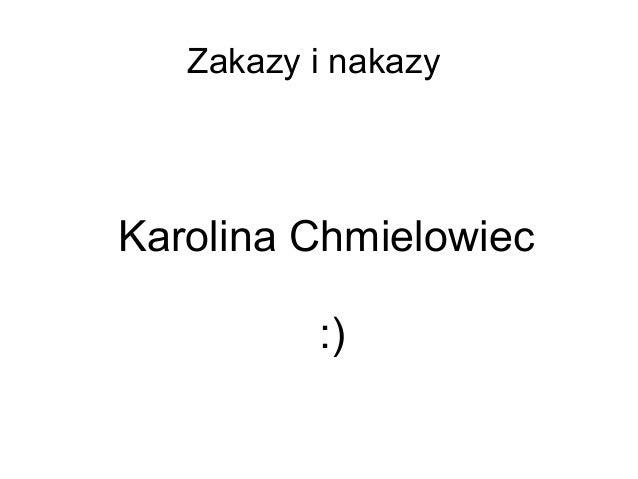 Zakazy i nakazyKarolina Chmielowiec          :)