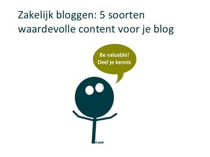 Zakelijk bloggen: 5 soortenwaardevolle content voor je blog