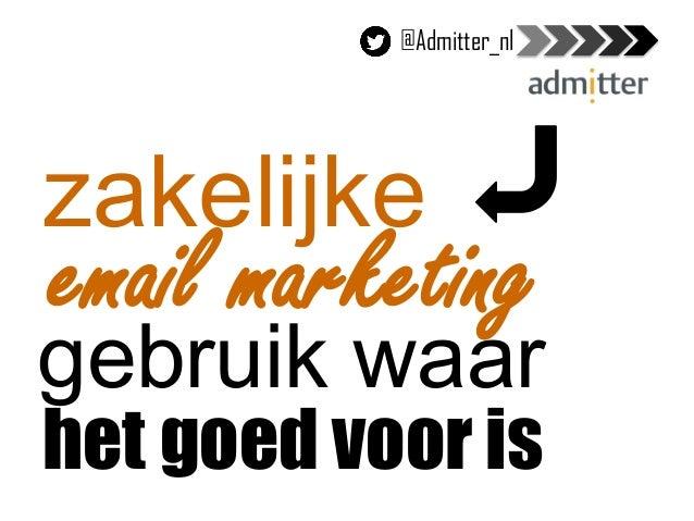 het goed voor is email marketing zakelijke gebruik waar @Admitter_nl