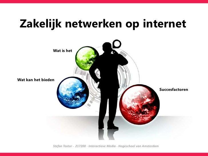 Zakelijk netwerken op internet<br />                                  Wat is het<br />  Wat kan het bieden                ...