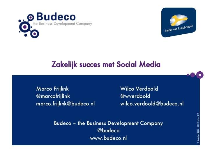 Zakelijk succes met Social MediaMarco Frijlink                 Wilco Verdoold@marcofrijlink                 @wverdooldmarc...