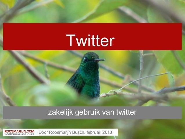 Twitter    zakelijk gebruik van twitterDoor Roosmarijn Busch, februari 2013