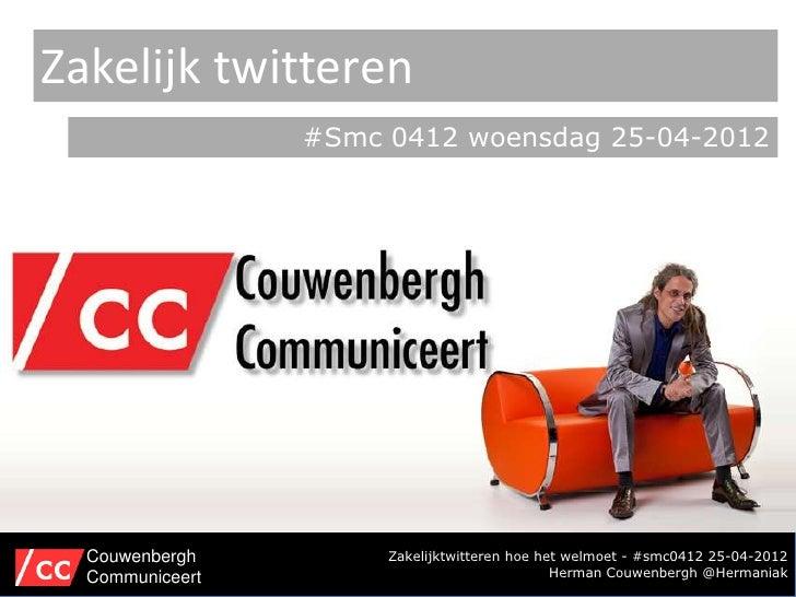 Zakelijk twitteren                 #Smc 0412 woensdag 25-04-2012  Couwenbergh         Zakelijktwitteren hoe het welmoet - ...