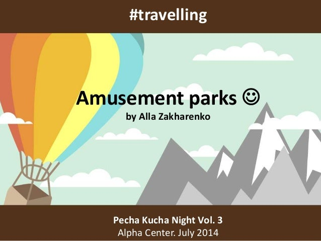 #travelling Pecha Kucha Night Vol. 3 Alpha Center. July 2014 Amusement parks  by Alla Zakharenko