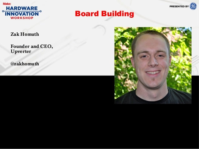 Zak HomuthFounder and CEO,Upverter@zakhomuthBoard Building