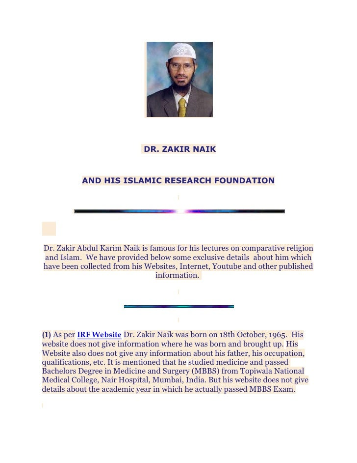 <br />DR. ZAKIR NAIK<br />AND HIS ISLAMIC RESEARCH FOUNDATION<br /><br /><br />Dr. Zakir Abdul Karim Naik is famous fo...