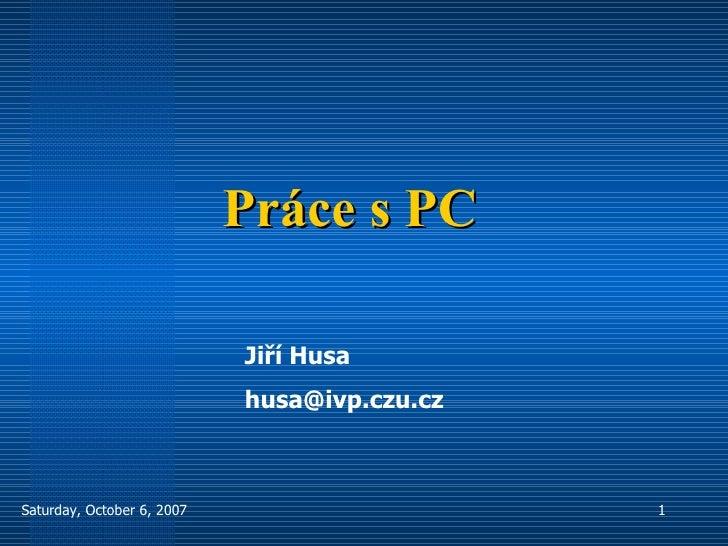 Práce s PC Jiří Husa [email_address]
