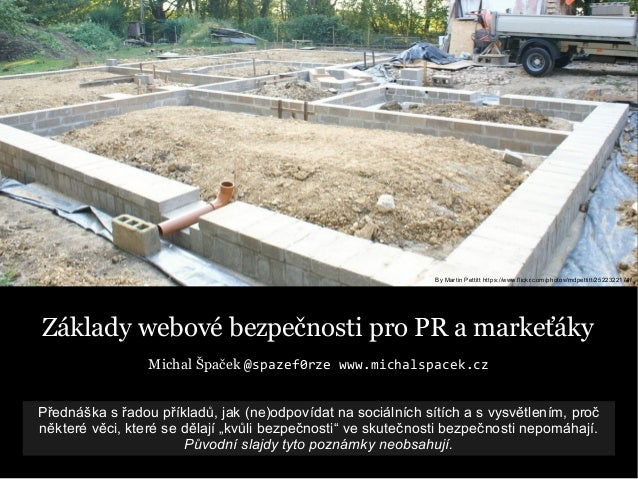 By Martin Pettitt https://www.flickr.com/photos/mdpettitt/2522322174/ Základy webové bezpečnosti pro PR a markeťáky Michal...