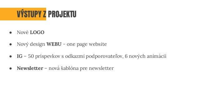 ● Nové LOGO ● Nový design WEBU - one page website ● IG – 50 príspevkov s odkazmi podporovateľov, 6 nových animácií ● Newsl...