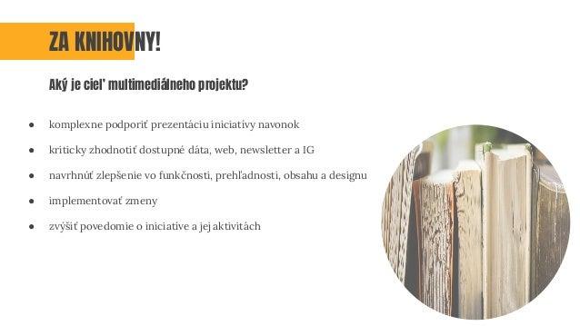 ● komplexne podporiť prezentáciu iniciatívy navonok ● kriticky zhodnotiť dostupné dáta, web, newsletter a IG ● navrhnúť zl...