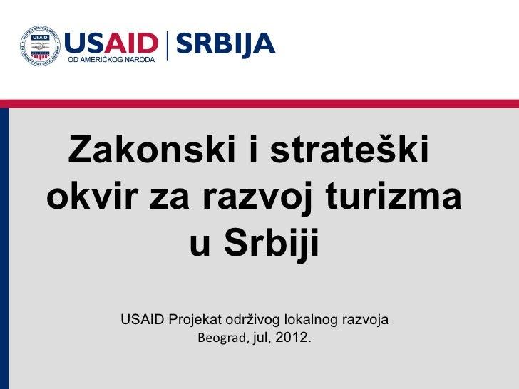 Zakonski i strateškiokvir za razvoj turizma        u Srbiji    USAID Projekat održivog lokalnog razvoja              Beogr...