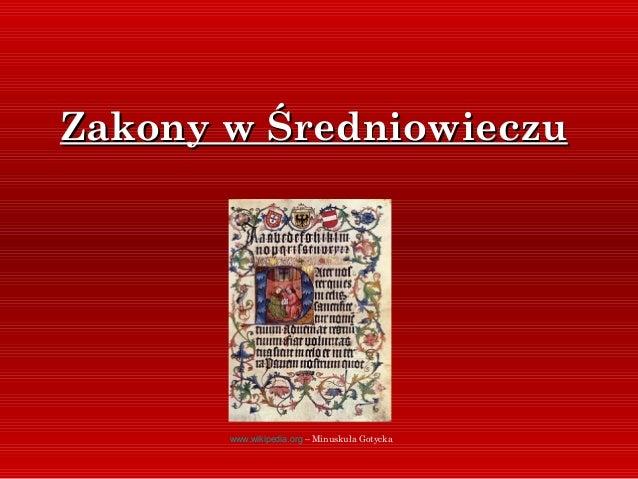 Zakony w ŚredniowieczuZakony w Średniowieczuwww.wikipedia.org – Minuskuła Gotycka