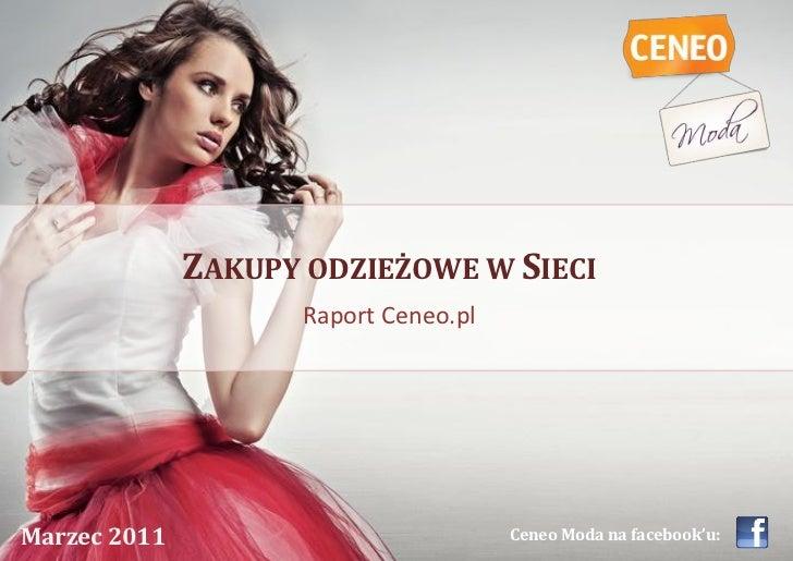 ZAKUPY ODZIEŻOWE W SIECI                    Raport Ceneo.plMarzec 2011                           ZAKUPY ODZIEŻOWE W na fac...
