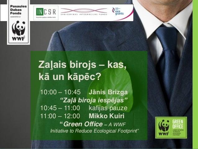 """Zaļais birojs – kas, kā un kāpēc? 10:00 – 10:45 Jānis Brizga """"Zaļā biroja iespējas"""" 10:45 – 11:00 kafijas pauze 11:00 – 12..."""
