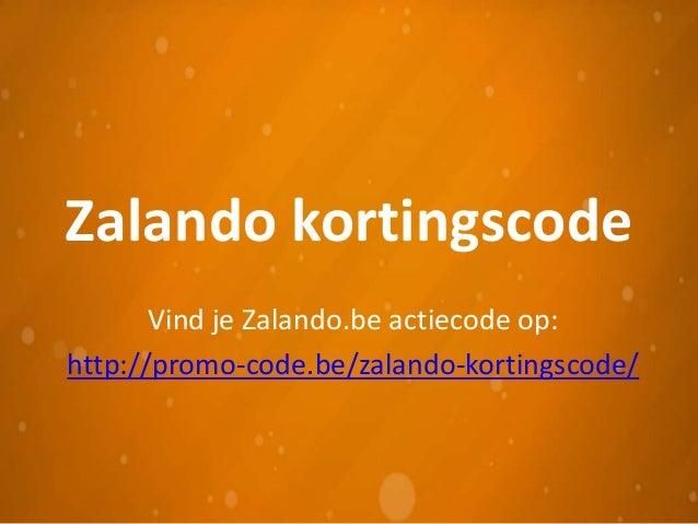 Zalando kortingscodeVind je Zalando.be actiecode op:http://promo-code.be/zalando-kortingscode/