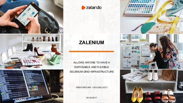 ZALENIUM ALLOWS ANYONE TO HAVE A DISPOSABLE AND FLEXIBLE SELENIUM GRID INFRASTRUCTURE DIEGO MOLINA - LEO GALLUCCI 05-04-20...
