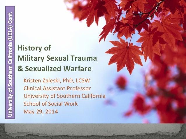 History of Military Sexual Trauma & Sexualized Warfare Kristen Zaleski, PhD, LCSW Clinical Assistant Professor University ...