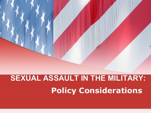 SEXUAL ASSAULT IN THE MILITARY: Policy Considerations