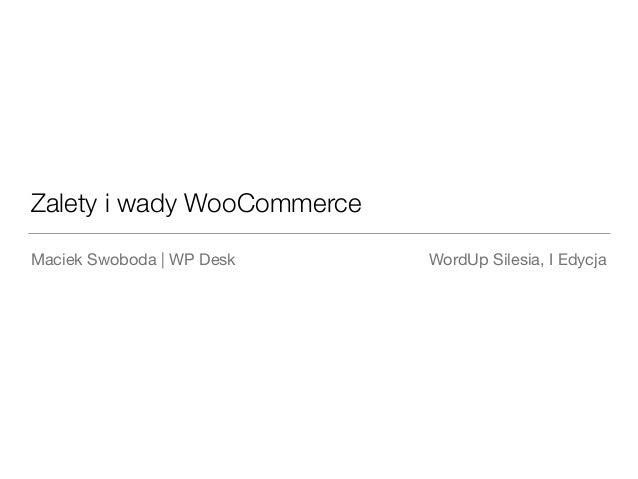 Zalety i wady WooCommerce Maciek Swoboda | WP Desk WordUp Silesia, I Edycja