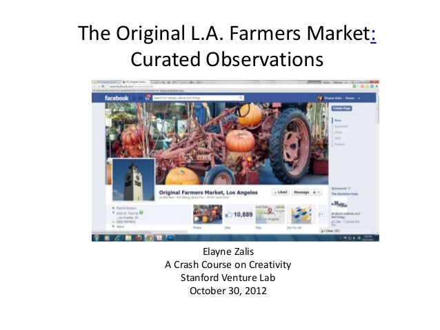 The Original L.A. Farmers Market: Curated Observations Elayne Zalis A Crash Course on Creativity Stanford Venture Lab Octo...
