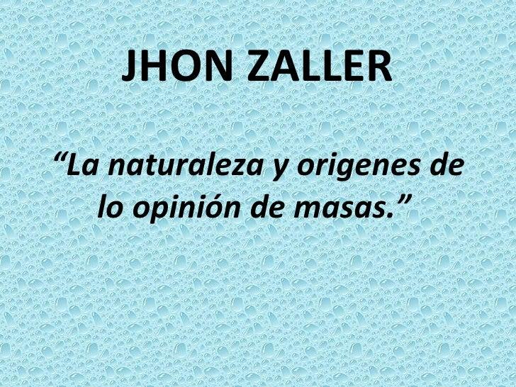 """JHON ZALLER """" La naturaleza y origenes de lo opinión de masas."""""""