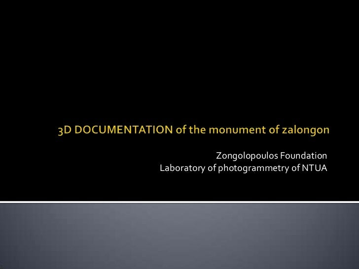 Zongolopoulos Foundation<br />Laboratory of photogrammetry of NTUA<br />3D DOCUMENTATION of the monument of zalongon<br />
