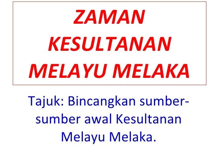ZAMAN KESULTANAN MELAYU MELAKA Tajuk: Bincangkan sumber-sumber awal Kesultanan Melayu Melaka.