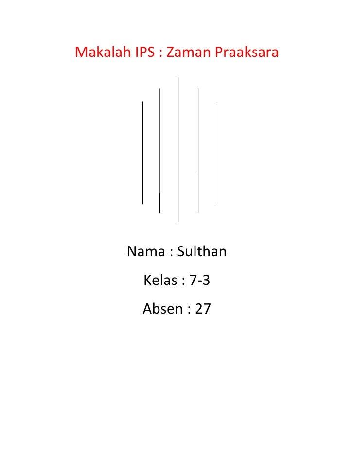 Makalah IPS : Zaman Praaksara       Nama : Sulthan         Kelas : 7-3         Absen : 27