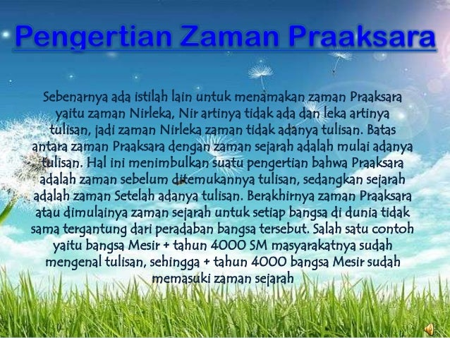 Sebenarnya ada istilah lain untuk menamakan zaman Praaksara yaitu zaman Nirleka, Nir artinya tidak ada dan leka artinya tu...