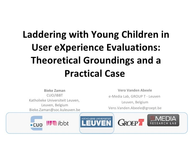 Laddering with Young Children in User eXperience Evaluations: Theoretical Groundings and a Practical Case  Vero Vanden Abe...