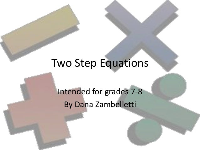 Two Step Equations Intended for grades 7-8   By Dana Zambelletti
