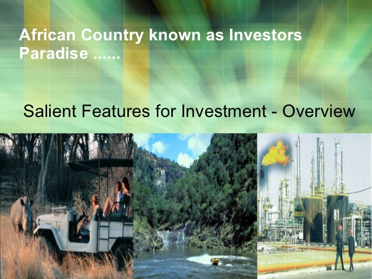 African Country known as Investors Paradise ...... Salient Features for Investment - Overview